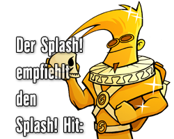 Der Splash! empfiehlt den Splash! Hit: